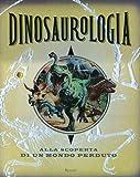Dinosaurologia. Alla scoperta di un mondo perduto