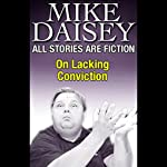 All Stories Are Fiction: On Lacking Conviction | Mike Daisey