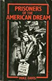 Prisoners of the American Dream : Politics and Economy in the History of the U. S. Working Class, Davis, Mike, 0860918408