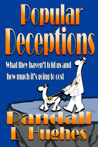 Popular Deceptions: What they haven't told us and how much it's going to cost