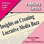 Publicity Tactics: Insights on Creating Lucrative Media Buzz | Marcia Yudkin
