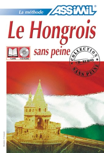 Assimil Language Courses: Hongrois sans Peine : Hungarian for French Speakers (Book and 4 audio compact discs) (French and Hungarian Edition) (Hungarian Language Assimil)