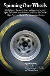 Paperback Spinning Our Wheels : The Failures of the Auto Industry and Government in the Quest for Lower Carbon Emissions, and What We Can Do - Right Now - to Change Our Transportation System Book