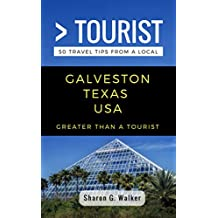 Greater Than a Tourist- Galveston Texas USA: 50 Travel Tips from a Local