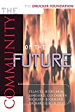 The Community of the Future (The Drucker Foundation Future Series)