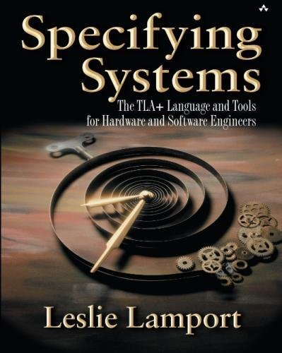 Specifying Systems: The TLA+ Language and Tools for Hardware and Software Engineers by Addison-Wesley Professional