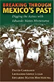 img - for Breaking Through Mexico's Past: Digging the Aztecs with Eduardo Matos Moctezuma book / textbook / text book