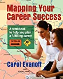 Mapping Your Career Success, Carol Evanoff, 1466295171