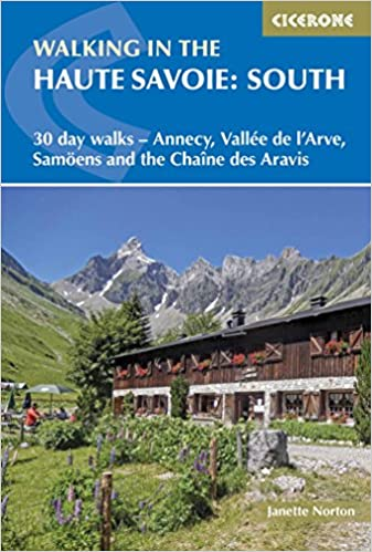 Walking in the Haute Savoie: South: 30 Day Walks Around Annecy, the Arve Valley, Samoens and the Chaine ses Aravis (International Walking)
