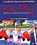 Kids Play: Igniting Children's Creativity: Igniting Children's Creativity - A Guide for Parents and Teachers