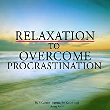 Relaxation for overcoming procrastination Audiobook by Frédéric Garnier Narrated by Katie Haigh