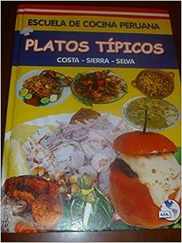 Escuela De La Cocina Peruana - Platos Tipicos - Costa Sierra Y Selva Hardcover – 2010