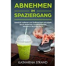 Abnehmen im Spaziergang: Gewicht verlieren und Stoffwechsel ankurbeln durch einfaches Spazierengehen inklusive 4 Wochen-Plan! (German Edition)