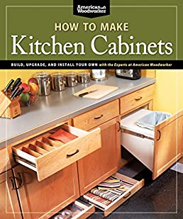 How To Make Kitchen Cabinets (Best of American Woodworker) Build Upgrade and Install Your Own with the Experts at American Woodworker Randy Johnson ...  sc 1 st  Amazon.com & How To Make Kitchen Cabinets (Best of American Woodworker): Build ...