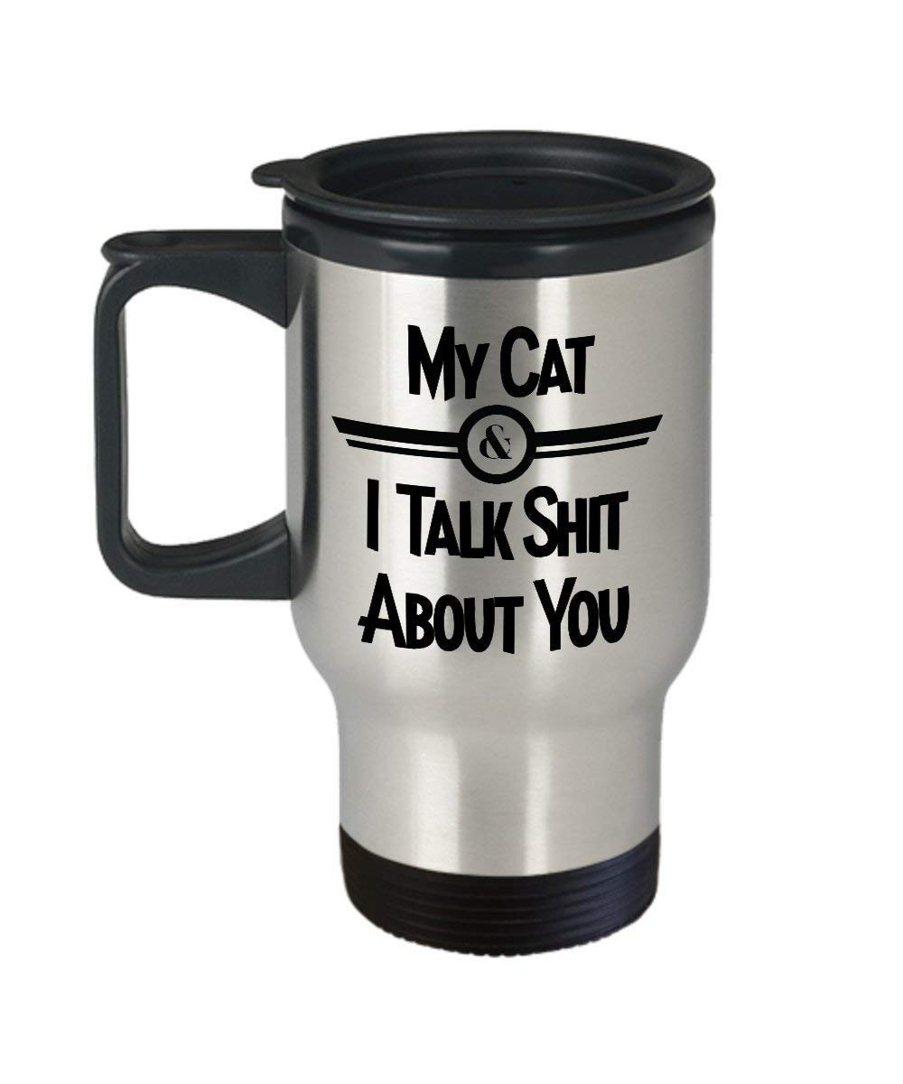 Cat Travel Mug - My Cat And I Talk Shit About You 14 oz Black Expletive, Explicit Funny Coffee Comment Tea Cup For Animal Lovers Gag Gifts for M - Coffee Mug,Beer mug,Travel Mug