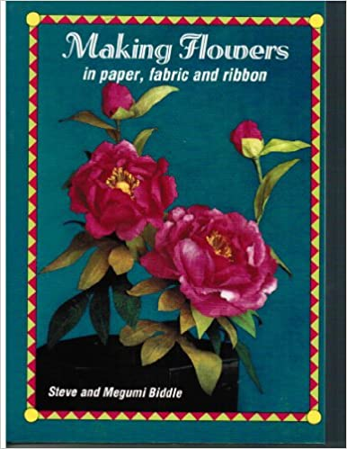 Making flowers in paper fabric and ribbon amazon steve making flowers in paper fabric and ribbon amazon steve biddle megumi biddle 9780715301180 books mightylinksfo