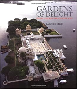 Delightful Gardens Of Delight: Indian Gardens Through The Ages: Rahoul B Singh:  9781862058361: Amazon.com: Books