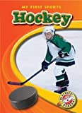 Hockey (Blastoff! Readers: My First Sports) (Blastoff! Readers: My First Sports: Level 4) (Blastoff Readers. Level 4)