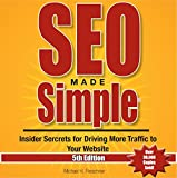 SEO Made Simple, 5th Edition: Insider Secrets for Driving More Traffic to Your Website, Volume 5