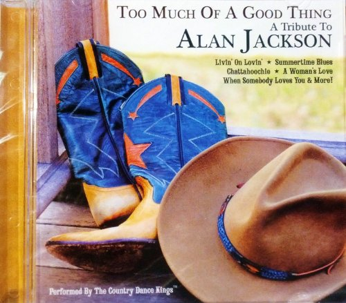 Too Much of a Good Thing: Tribute to Alan Jackson