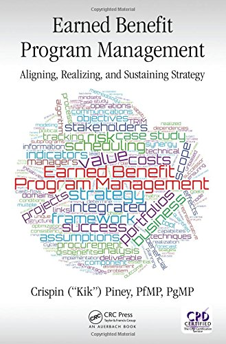 Earned Benefit Program Management: Aligning, Realizing, and Sustaining Strategy (Best Practices in Portfolio, Program, and Project Management)