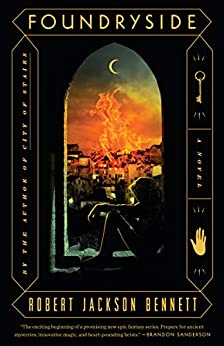 Foundryside: A Novel (The Founders Trilogy Book 1) by [Bennett, Robert Jackson]