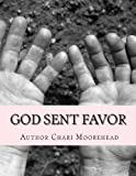 God Sent Favor, Chari Moorehead, 1490549153