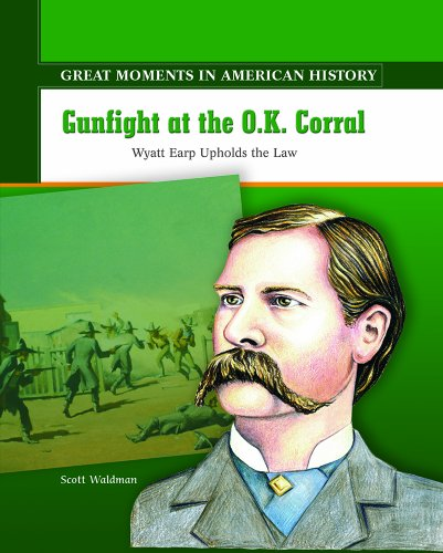 Gunfight at the O.k. Corral: Wyatt Earp Upholds the Law (Great Moments in American History)