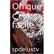 Oh que ç'est facile (French Edition)