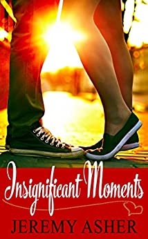 Insignificant Moments: A Love Story by [Asher, Jeremy]