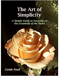 The Art of Simplicity: A Simple Guide to Focusing on the Essentials of the Heart (The Artful Living Series Book 3)