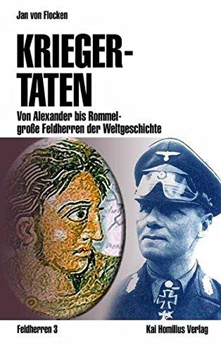 Kriegertaten: Von Alexander bis Rommel - große Feldherren der Weltgeschichte (Militärgeschichte)