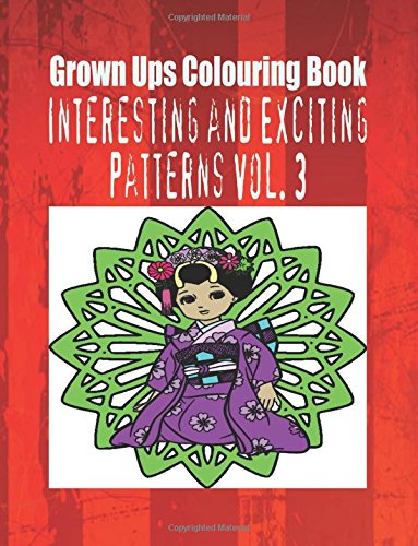 Grown Ups Colouring Book Interesting and Exciting Patterns Vol. 3 Mandalas pdf