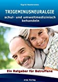Trigeminusneuralgie schul- und umweltmedizinisch behandeln: Ein Ratgeber für Betroffene