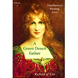 Zarathustra's Burning Love: A Green Desert Father Vol.4