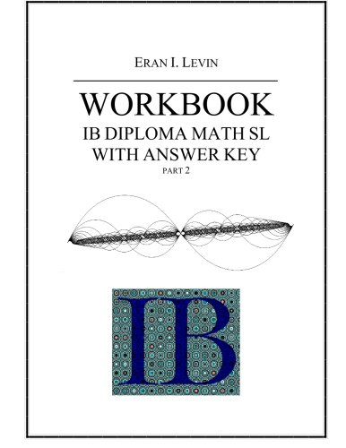 Workbook - IB Diploma Math SL part 2 with Answer Key