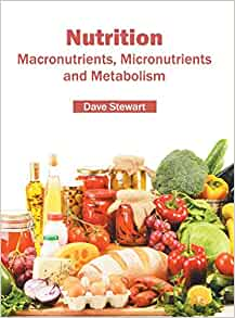 Nutrition: Macronutrients, Micronutrients and Metabolism ...