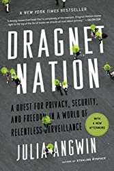 Dragnet Nation: A Quest for Privacy, Security, and Freedom in a World of Relentless Surveillance by Julia Angwin (2015-02-10)