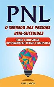 PNL - O SEGREDO DAS PESSOAS BEM-SUCEDIDAS (INCLUI EXERCÍCIOS PRÁTICOS): Dominar a linguagem corporal e PNL