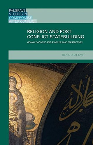 Religion and Post-Conflict Statebuilding: Roman Catholic and Sunni Islamic Perspectives (Palgrave Studies in Compromise after Conflict)