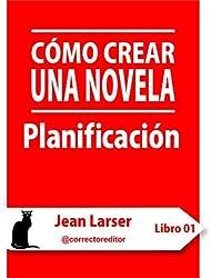 Cómo crear una novela. Planificación (Spanish Edition)