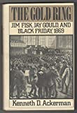 img - for The Gold Ring: Jim Fisk, Jay Gould, and Black Friday, 1869. book / textbook / text book