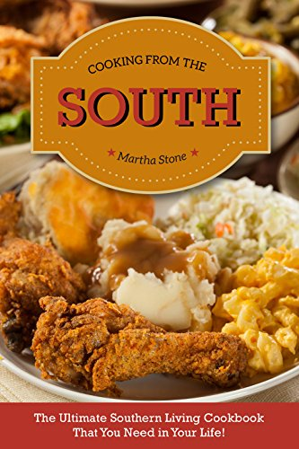 Cooking from The South: The Ultimate Southern Living Cookbook That You Need in Your Life! by Martha Stone