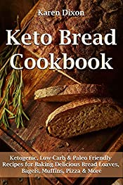 Keto Bread Cookbook: Ketogenic, Low-Carb & Paleo Friendly Recipes for Baking Delicious Bread Loaves, Bagels, Muffins, Pizza & More (Ketogenic Diet Cookbooks Book 1)