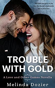 Trouble With Gold (Love and Other Games) by [Dozier, Melinda]