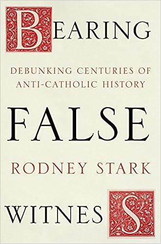 Book Bearing False Witness: Debunking Centuries of Anti-Catholic History