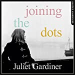 Joining the Dots: A Woman in Her Time | Juliet Gardiner