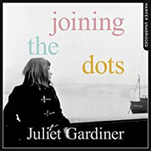 Joining the Dots: A Woman in Her Time Audiobook by Juliet Gardiner Narrated by Eve Karpf