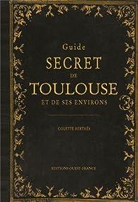 Guide secret de Toulouse par Colette Berthès
