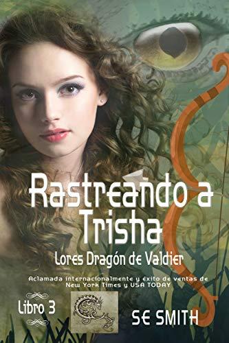 Rastreando a Trisha: Lores Dragón de Valdier, Libro 3 (Spanish Edition)